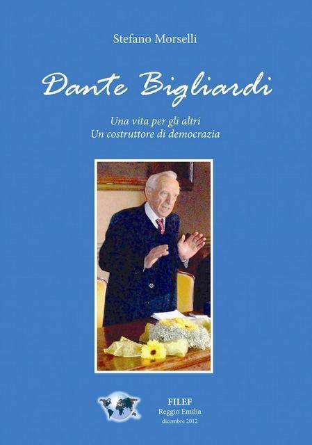"""Dante Bigliardi """"Una vita per gli altri. Un costruttore di democrazia"""" Il libro di Stefano Morselli"""