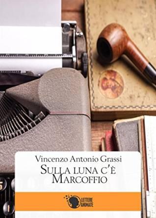 """""""Sulla Luna c'è Marcoffio"""", il libro di Enzo Grassi"""