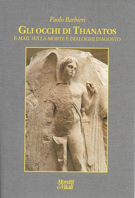 Il libro di Paolo Barbieri «Gli occhi di Thanatos - E-mail sulla morte e dialoghi d'agosto» (Moretti & Vitali)