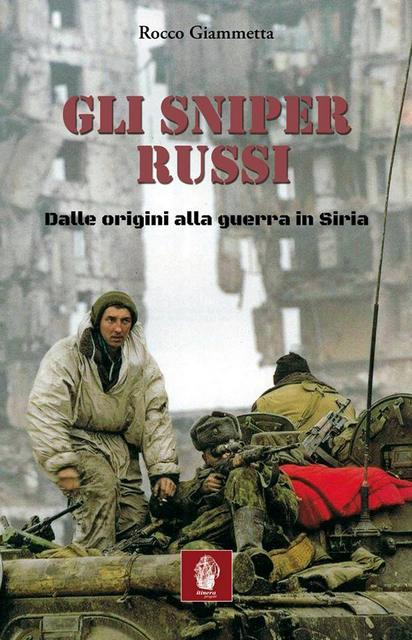 Gli sniper russi. Dalle origini alla guerra in Siria, libro di Rocco Giammetta